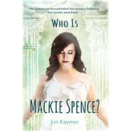 Who Is Mackie Spence? by Kaymer, Lin, 9781440584602