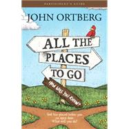 All the Places to Go... How Will You Know? Participant's Guide by Ortberg, John, 9781496404602