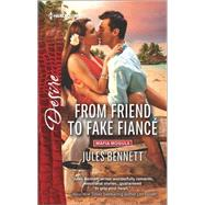 From Friend to Fake Fiancé by Bennett, Jules, 9780373734603
