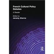 French Cultural Policy Debates: A Reader by Ahearne,Jeremy, 9781138864603