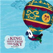 A King Seen from the Sky by Gibert, Bruno, 9781606064603