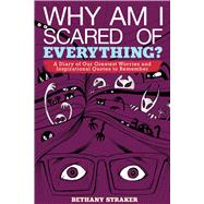 Why Am I Scared of Everything?: A Diary of Our Greatest Worries and Inspirational Quotes to Remember by Straker, Bethany, 9781629144603