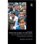 From the Global to the Local: How International Rights Reach Bangladesh's Children by Schapper; Andrea, 9781138924604