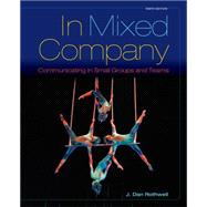 In Mixed Company Communicating in Small Groups by Rothwell, J. Dan, 9781285444604