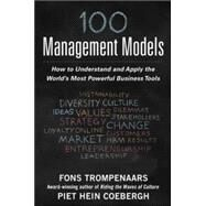100+ Management Models: How to Understand and Apply the World's Most Powerful Business Tools by Trompenaars, Fons; Coebergh, Piet Hein, 9780071834605