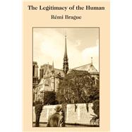 The Legitimacy of the Human by Brague, Rémi; Seaton, Paul, 9781587314605