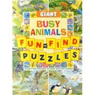 Giant Fun-to-Find Puzzles: Busy Animals Search for pictures in eight exciting scenes by Rutherford, Peter, 9781861474605