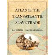 Atlas of the Transatlantic Slave Trade by David Eltis and David Richardson; Foreword by David Brion Davis; Afterword by David W. Blight, 9780300124606