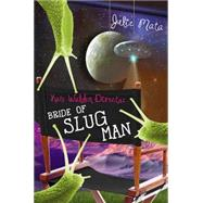 Kate Walden Directs: Bride of Slug Man by Mata, Julie, 9781423194606