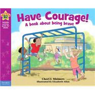 Have Courage! by Meiners, Cheri J.; Allen, Elizabeth, 9781575424606