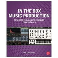 In the Box Music Production: Advanced Tools and Techniques for Pro Tools by Collins; Mike, 9780415814607
