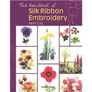 The Handbook of Silk Ribbon Embroidery by Cox, Ann, 9781844484607