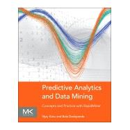 Predictive Analytics and Data Mining: Concepts and Practice With Rapidminer by Kotu, Vijay; Deshpande, Bala, Ph.D., 9780128014608