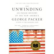 The Unwinding An Inner History of the New America by Packer, George, 9780374534608