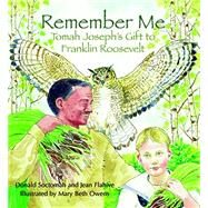 Remember Me: Tomah Joseph's Gift to Franklin Roosevelt by Soctomah, Donald; Flahive, Jean; Owens, Mary Beth, 9780884484608