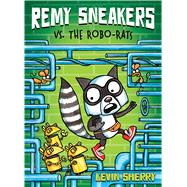 Remy Sneakers vs. the Robo-Rats (Remy Sneakers #1) by Sherry, Kevin, 9781338034608