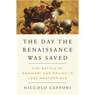 The Day the Renaissance Was Saved by CAPPONI, NICCOLONAFFIS-SAHELY, ANDRE, 9781612194608