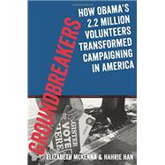 Groundbreakers How Obama's 2.2 Million Volunteers Transformed Campaigning in America by McKenna, Elizabeth; Han, Hahrie; Bird, Jeremy, 9780199394609