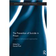 The Prevention of Suicide in Prison: Cognitive behavioural approaches by Pratt; Daniel, 9780415724609