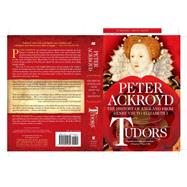 Tudors: The History of England from Henry VIII to Elizabeth I by Ackroyd, Peter, 9781250054609