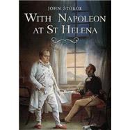 With Napoleon at St Helena by Stokoe, John, 9781781554609