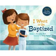 I Want to Be Baptized by Hall, Annalisa; Egbert, Corey, 9781462114610