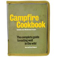Campfire Cookbook The Complete Guide to Eating Well in the Wild by Philpott, Don; Philpott, Pam, 9781626864610