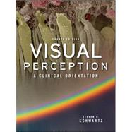 Visual Perception:  A Clinical Orientation, Fourth Edition by Schwartz, Steven, 9780071604611