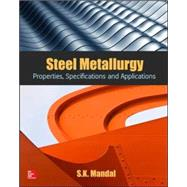 Steel Metallurgy Properties, Specifications and Applications by Mandal, S.K., 9780071844611