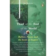 Thief at the End of the World : Rubber, Power, and the Seeds of Empire by Jackson, Joe (Author), 9780143114611
