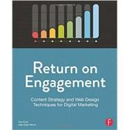 Return on Engagement: Content Strategy and Web Design Techniques for Digital Marketing by Frick; Tim, 9780415844611