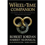 The Wheel of Time Companion The People, Places and History of the Bestselling Series by Jordan, Robert; McDougal, Harriet; Romanczuk, Alan; Simons, Maria, 9780765314611