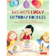 Mei-mei's Lucky Birthday Noodles by Chen, Shan-shan; Goodman, Heidi, 9780804844611
