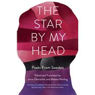 The Star By My Head Poets from Sweden by M�rling, Malena; Ellerstr�m, Jonas, 9781571314611