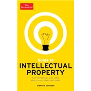 Guide to Intellectual Property: What It Is, How to Protect It, How to Exploit It by Johnson, Stephen, 9781610394611