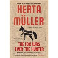 The Fox Was Ever the Hunter A Novel by Müller, Herta; Boehm, Philip, 9781250094612
