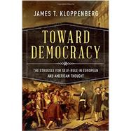 Toward Democracy The Struggle for Self-Rule in European and American Thought by Kloppenberg, James T., 9780195054613