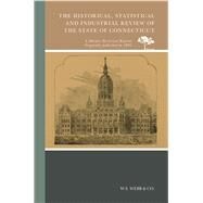 The Historical, Statistical and Industrial Review of the State of Connecticut by W.s. Webb & Co., 9780738594613