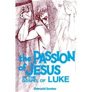 The Passion of Jesus in the Gospel of Luke by Senior, Donald, 9780814654613