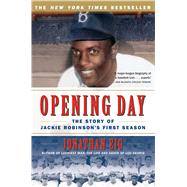 Opening Day : The Story of Jackie Robinson's First Season by Eig, Jonathan, 9780743294614