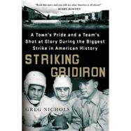 Striking Gridiron A Town's Pride and a Team's Shot at Glory During the Biggest Strike in American History by Nichols, Greg, 9781250074614