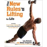 The New Rules of Lifting For Life An All-New Muscle-Building, Fat-Blasting Plan for Men and Women Who Want to Ace Their Midlife Exams by Schuler, Lou; Cosgrove, Alwyn, 9781583334614