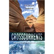 Crosscurrents Reading in the Disciplines by Link, Eric C.; Frye, Steven P., 9780205784615