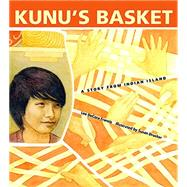 Kunu's Basket: A Story from Indian Island by Francis, Lee Decora; Drucker, Susan, 9780884484615