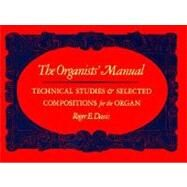 Organist's Manual : Technical Studies and Selected Compositions for the Organ by DAVIS,ROGER E., 9780393954616