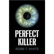 Perfect Killer by White, Robb T., 9780719824616