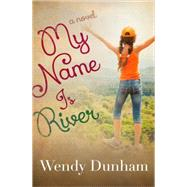 My Name Is River by Dunham, Wendy, 9780736964616