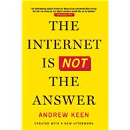 The Internet Is Not the Answer by Keen, Andrew, 9780802124616