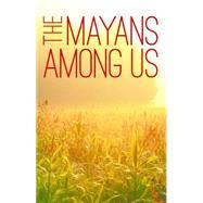 The Mayans Among Us by Sittig, Ann L.; González, Martha Florinda, 9780803284616