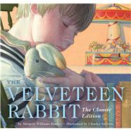 The Velveteen Rabbit Or, How Toys Become Real by Santore, Charles; Williams, Margery; Encarnacion, Liz, 9781604334616